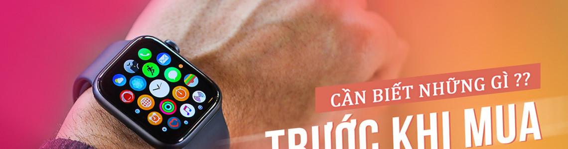 Những điều bạn cần biết trước khi mua Apple Watch - Series hướng dẫn sử dụng Apple Watch