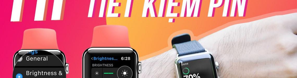Cách tiết kiệm pin hiệu quả trên Apple Watch - Series hướng dẫn sử dụng Apple Watch