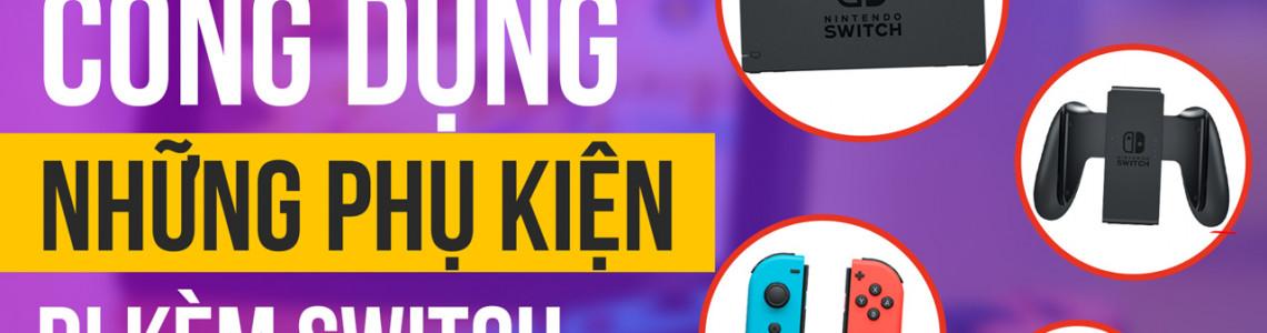 Công dụng của từng món phụ kiện đi kèm theo máy Nintendo Switch