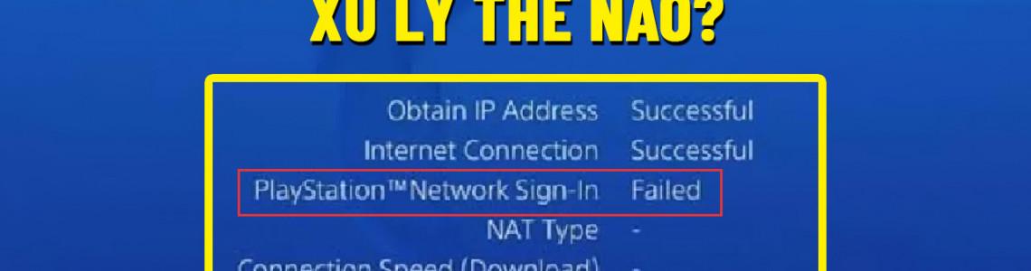 Đăng nhập tài khoản PSN thất bại, phải xử lý như thế nào?