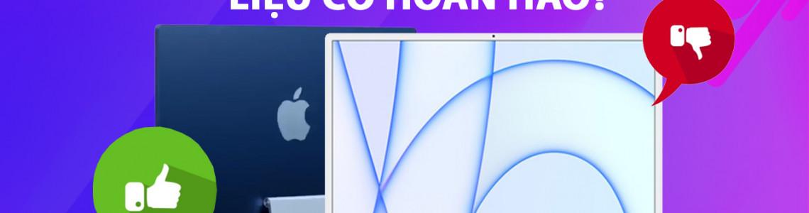Đánh giá iMac M1 2021: Là cải tiến hay chỉ là bước lùi được quảng bá rầm rộ?