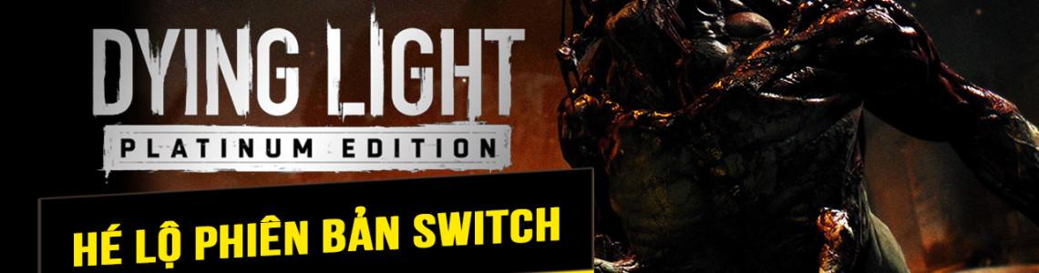 Dying Light phiên bản dành cho Switch được hé lộ