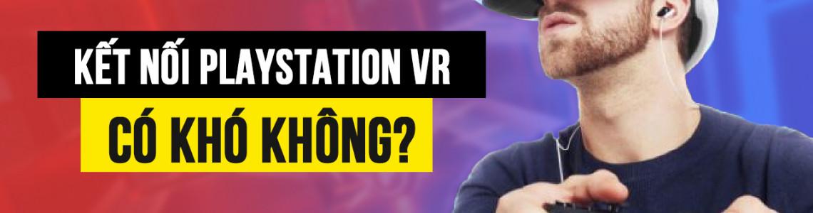 Hướng dẫn kết nối PlayStation VR