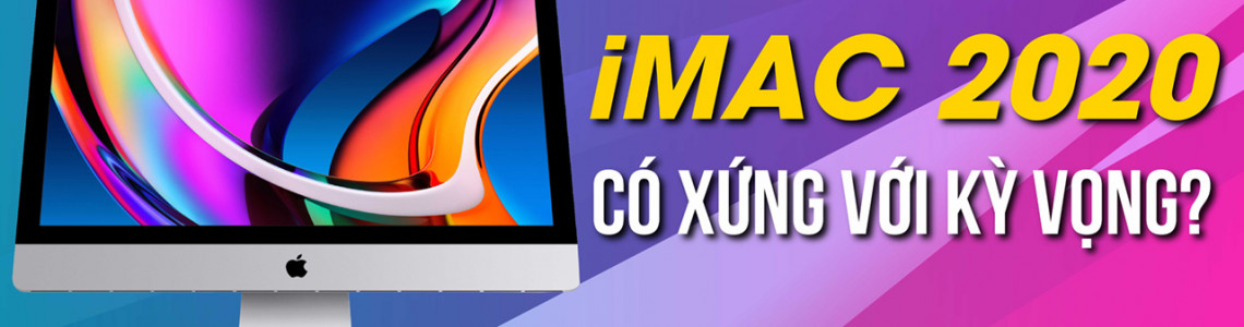 So sánh iMac 2020 mới: Liệu có đáng để mua?