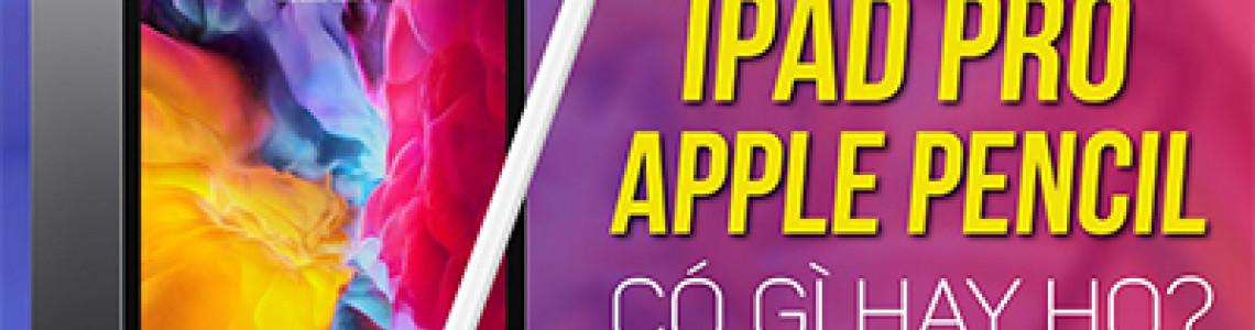 Sự Kết Hợp Hoàn Hảo Từ Hai Siêu Phẩm iPad Pro 2020 Và Apple Pencil