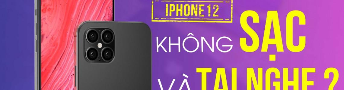 iPhone 12: Sẽ Không Sạc Và Tai Nghe Kèm Theo? Vì Sao?
