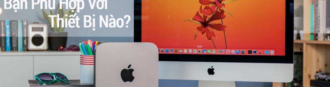iMac và Mac Mini, lựa chọn nào là phù hợp?
