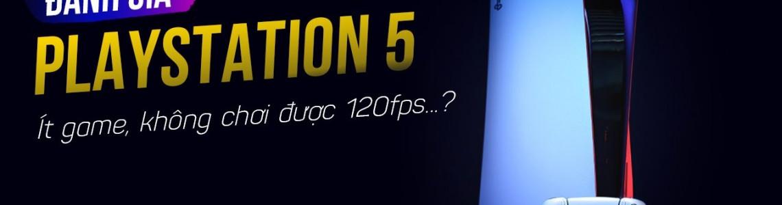 Đánh giá PS5 sau gần 6 tháng: Chơi game ổn nhưng vẫn còn nhiều nhược điểm