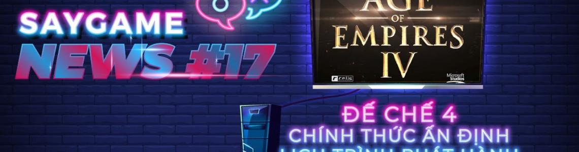 Tổng hợp tin tức về game trong tuần: Cập nhật mới nhất về Đế Chế 4 | SAY GAME NEWS #17