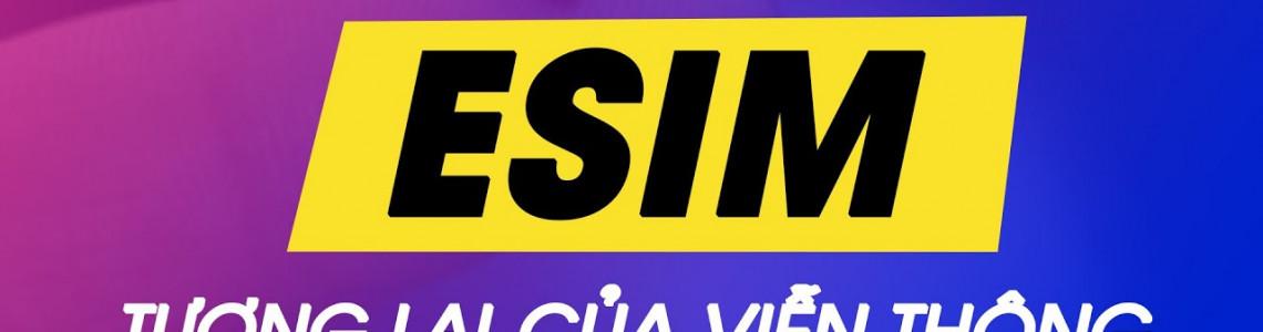 eSIM là gì? Lợi ích và cách đăng kí eSIM, chuyển từ SIM thường sang eSIM